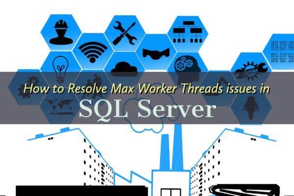 Resolve Max Worker Threads issues in SQL Server