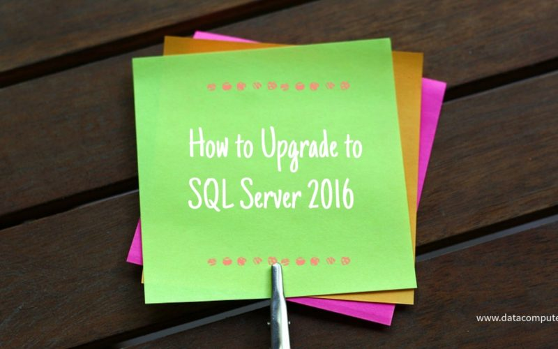 How to Upgrade to SQL Server 2016 from Earlier and Older Versions
