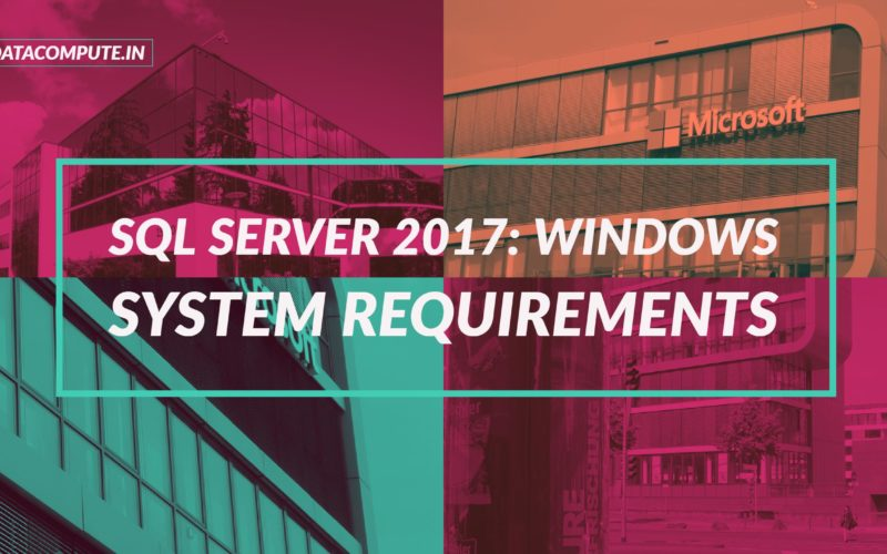 SQL Server 2017 Windows System Requirements & Software
