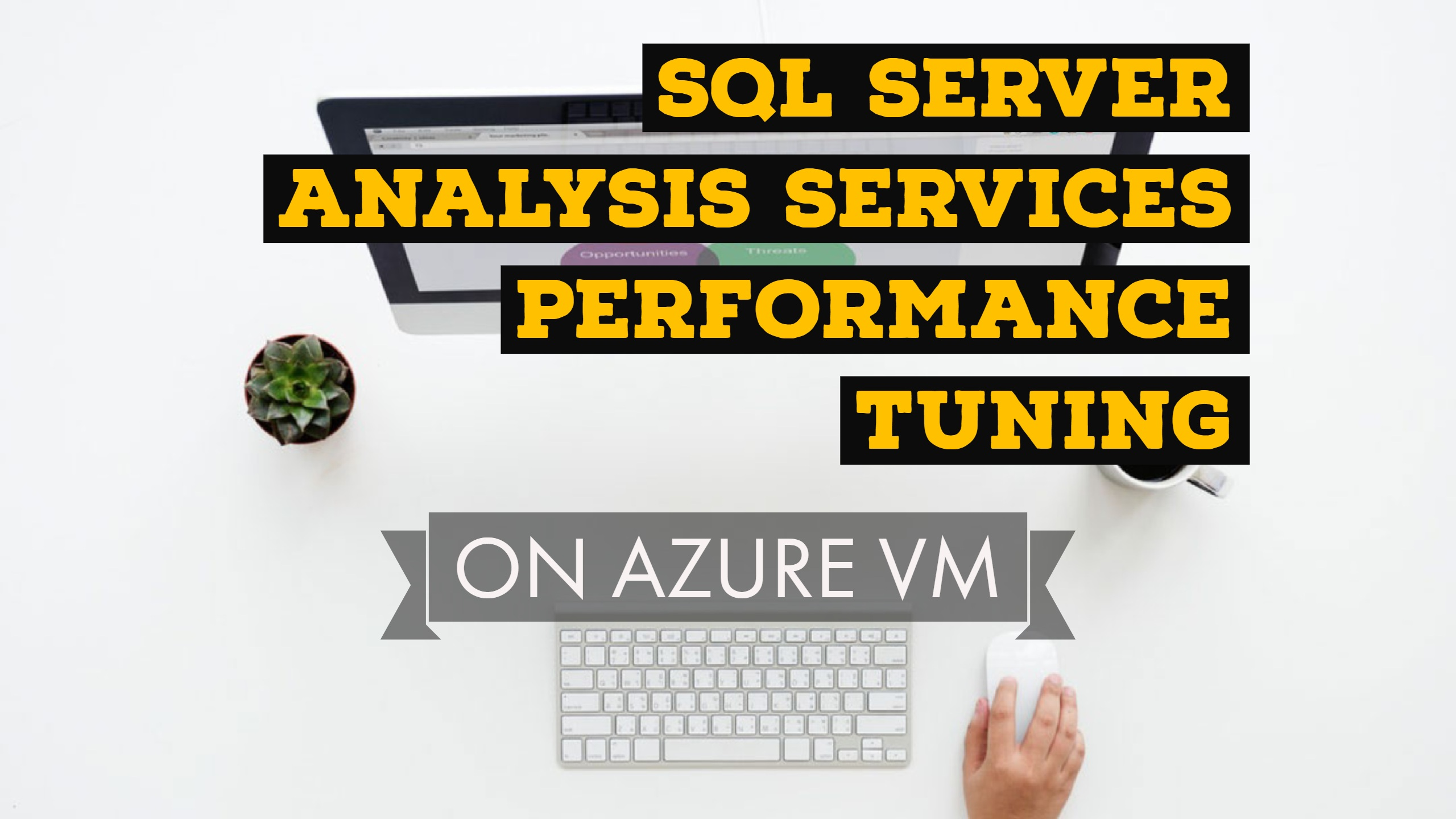 SQL Server Analysis Services Performance Tuning on Azure Virtual Machines