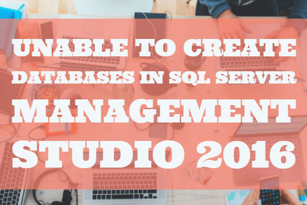 Unable to create databases in SQL Server Management Studio 2016