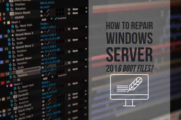 Repair Windows Server 2016 Boot Files