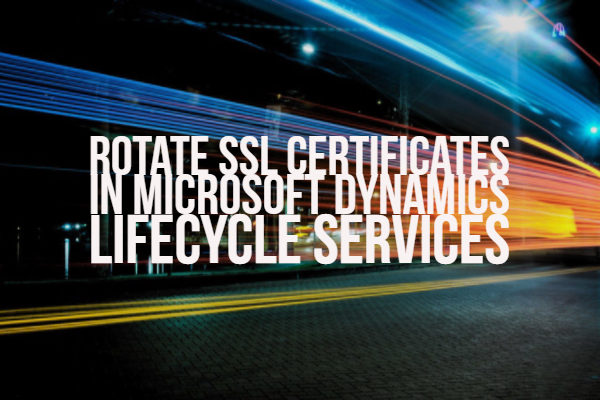 Rotate SSL Certificates in Microsoft Dynamics Lifecycle Services