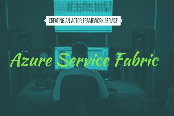 Creating an Actor Framework Service