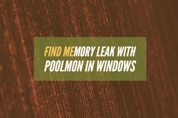 Find Memory Leak with Poolmon in Windows