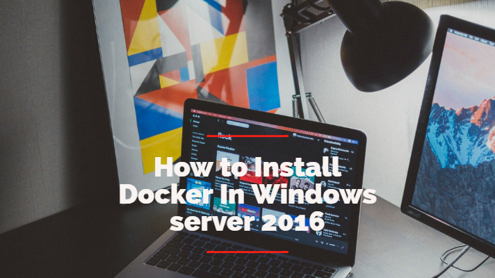 How to Install Docker In Windows server 2016