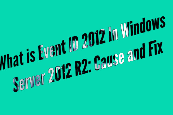 What is Event ID 2012 In Windows Server 2012 R2: Cause and Fix