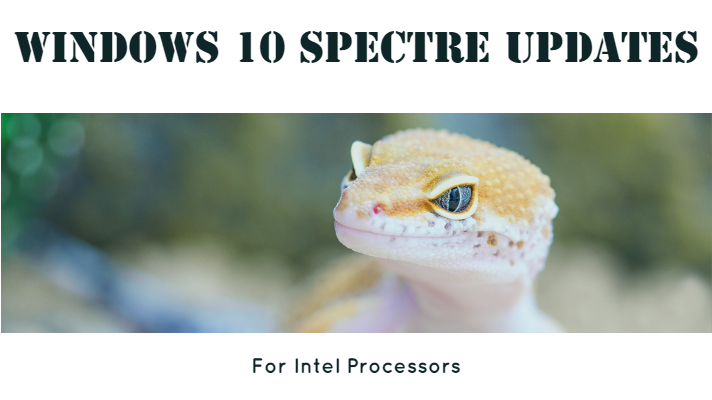 Windows 10 Spectre Updates - Intel Microcode Patch Fix - Xeon & Core