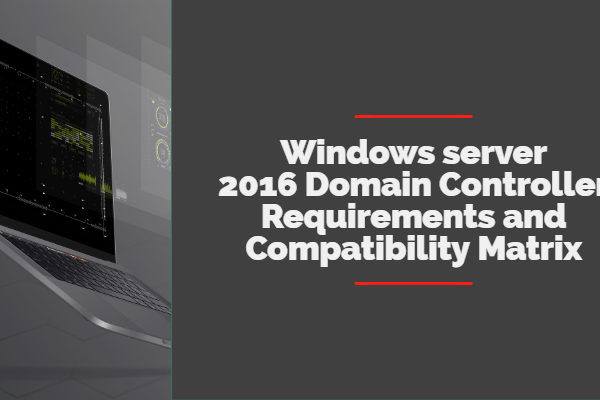 Windows server 2016 Domain Controller Requirements and Compatibility Matrix