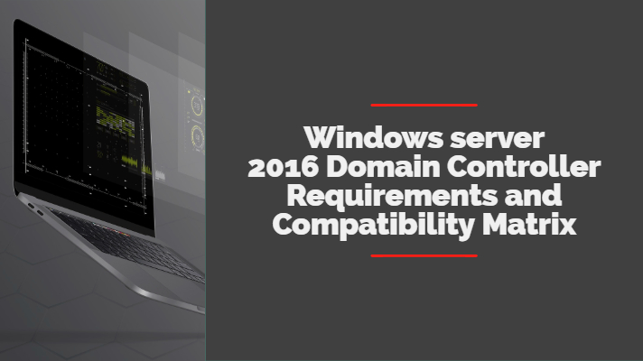 Windows server 2016 Domain Controller Requirements and Compatibility Matrix