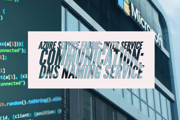 Azure Service Fabric: Inter Service Communication: DNS Naming Service