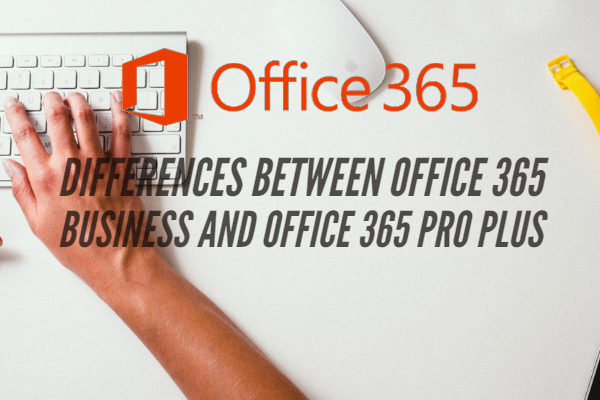 Differences between Office 365 Business and Office 365 Pro Plus
