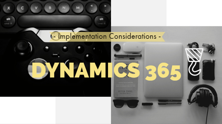 Dynamics 365 for Finance And Operations Implementation Considerations