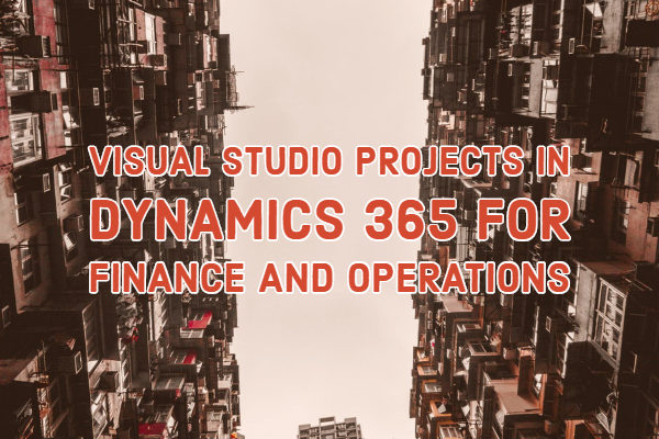 Visual Studio Projects In Dynamics 365 for Finance and Operations