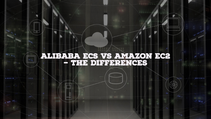 Alibaba ECS vs Amazon EC2 – The Differences