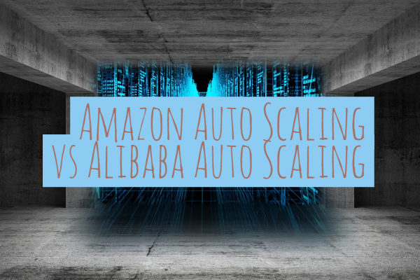 Amazon Auto Scaling vs Alibaba Auto Scaling