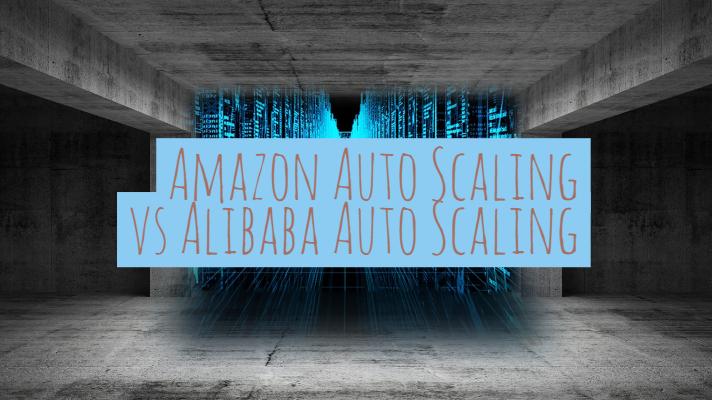 Amazon Auto Scaling vs Alibaba Auto Scaling