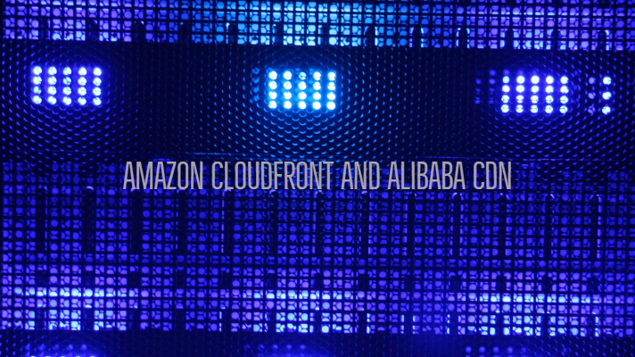 Amazon CloudFront and Alibaba CDN
