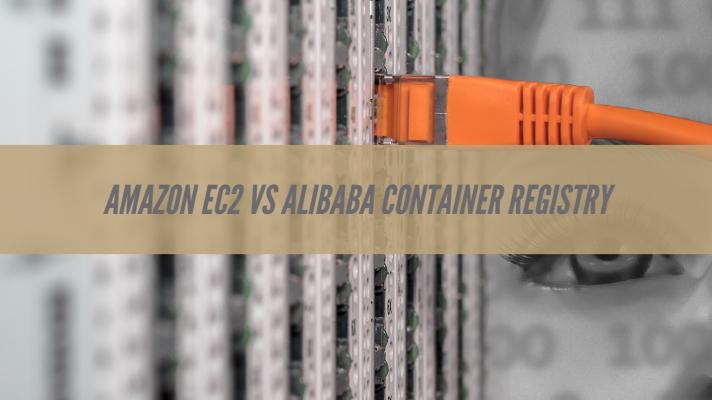 Amazon EC2 vs Alibaba Container Registry