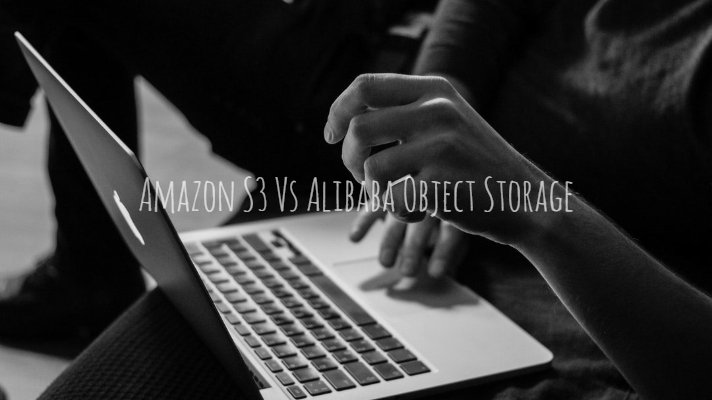 Amazon S3 Vs Alibaba Object Storage