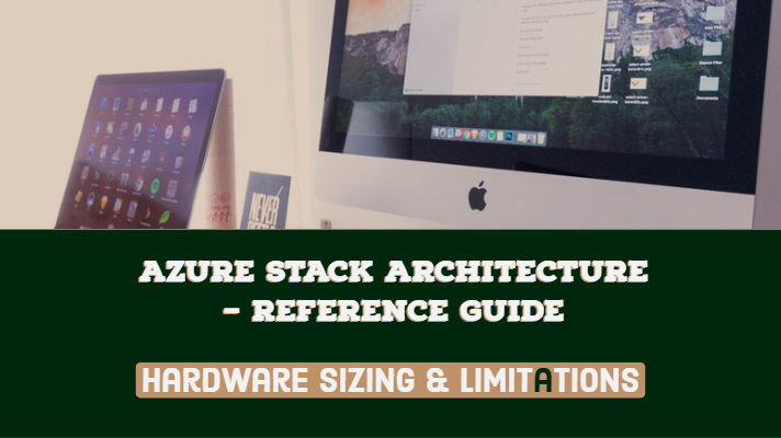 Azure Stack Architecture – Reference Guide Hardware Sizing & Limitations