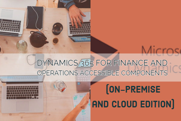 Microsoft Dynamics 365 for Finance and Operations Components accessible through On-Premise edition and cloud edition.