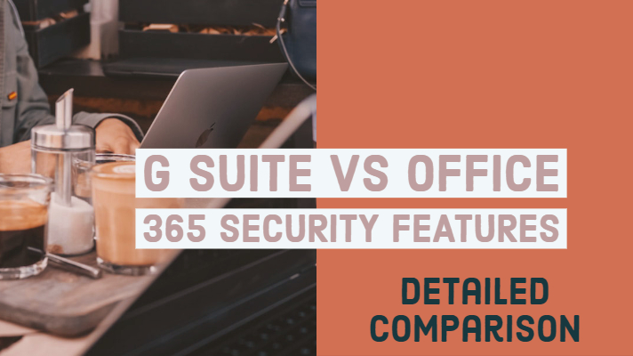 G Suite vs Office 365 Security Features Comparison Monitoring Protection