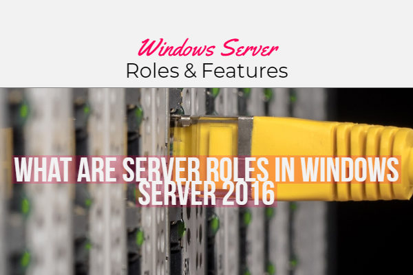 What Are Server Roles In Windows Server 2016