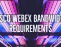 Cisco Webex Bandwidth Requirements