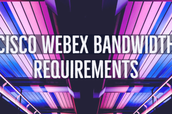 Cisco Webex Bandwidth Requirements