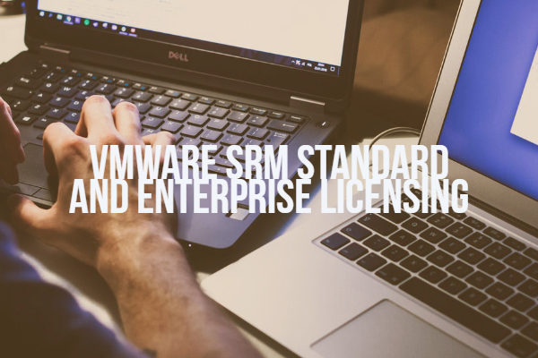 VMware SRM Standard and Enterprise Licensing