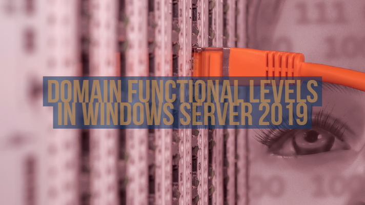 Domain Functional Levels in Windows Server 2019