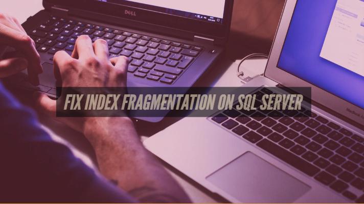 Fix Index Fragmentation on SQL Server