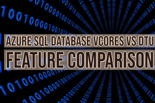 Azure SQL Database vCores vs DTU Feature Comparison