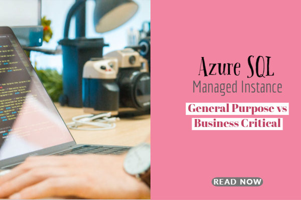 Azure SQL Managed Instance General Purpose vs Business Critical