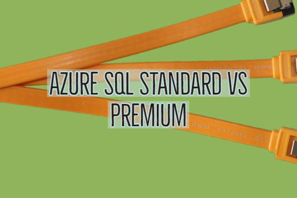 Azure SQL Standard vs Premium