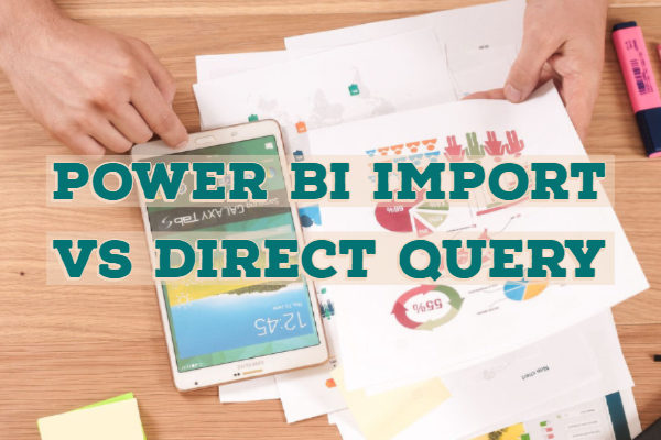 Power BI Import vs Direct Query Feature Comparison & Limitations