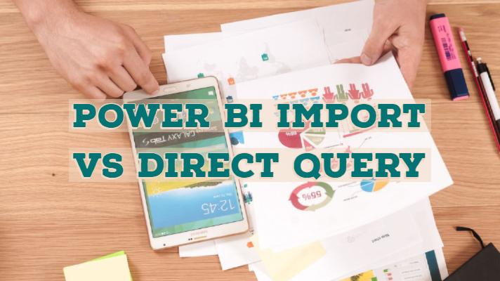 Power BI Import vs Direct Query Feature Comparison & Limitations