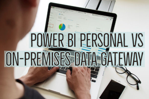 Power BI Personal vs On-Premises Data Gateway