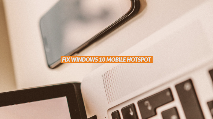 Fix Windows 10 Mobile Hotspot