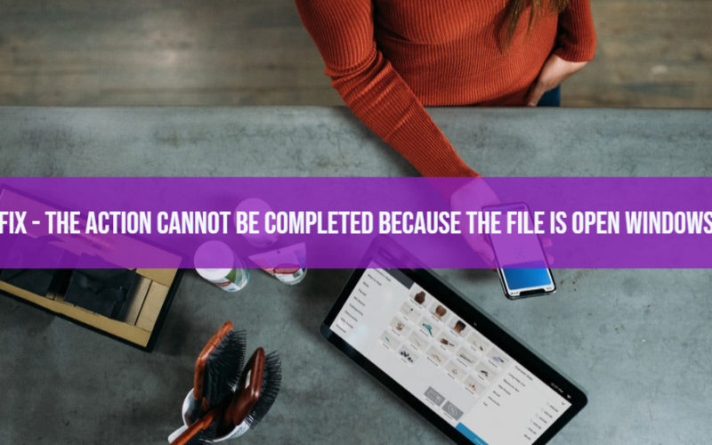 Fix - The Action cannot be completed because the file is open Windows 10