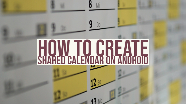 How To Create Shared Calendar on Android