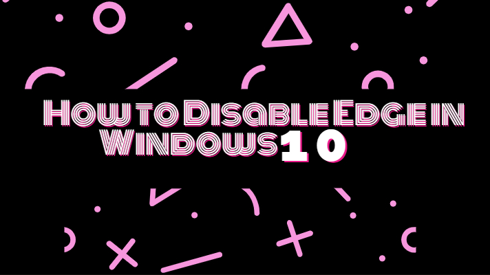 How to Disable Edge in Windows 10