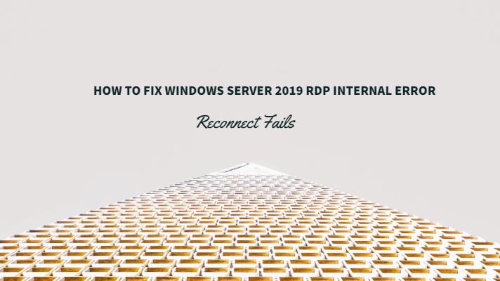 How to Fix Windows Server 2019 RDP Internal Error - Reconnect Fails