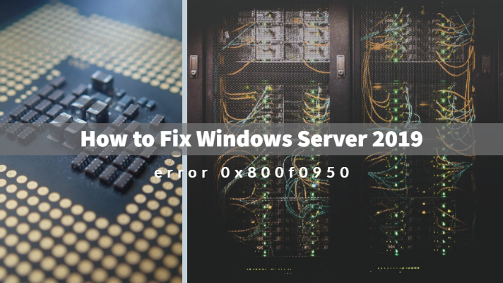 How to Fix Windows Server 2019 error 0x800f0950 - Install