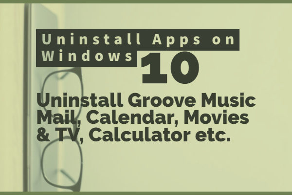 How to Uninstall Groove Music Mail, Calendar, Movies & TV, Calculator, Paint 3D app 3D viewer on Windows 10