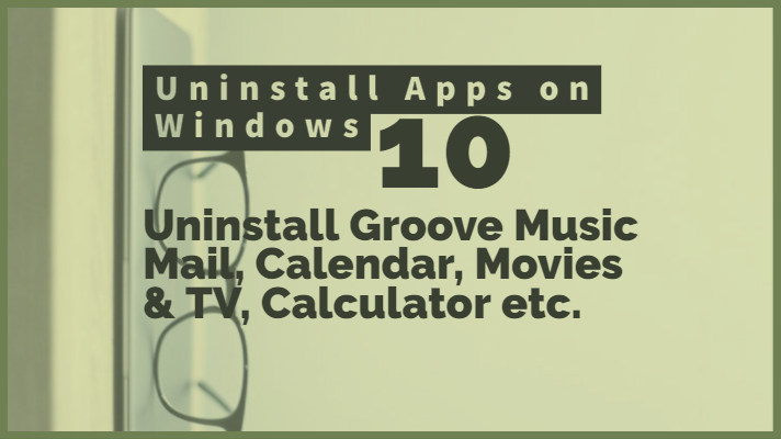 How to Uninstall Groove Music Mail, Calendar, Movies & TV