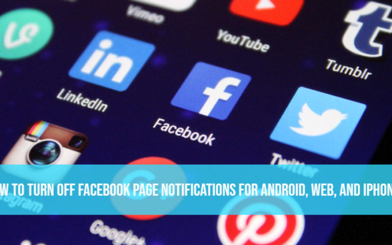 How to turn off facebook page notifications For Android, Web, and iPhones
