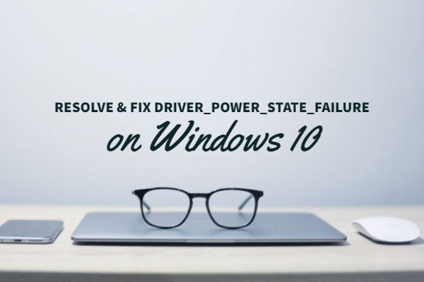Resolve & Fix driver_power_state_failure - Windows 10
