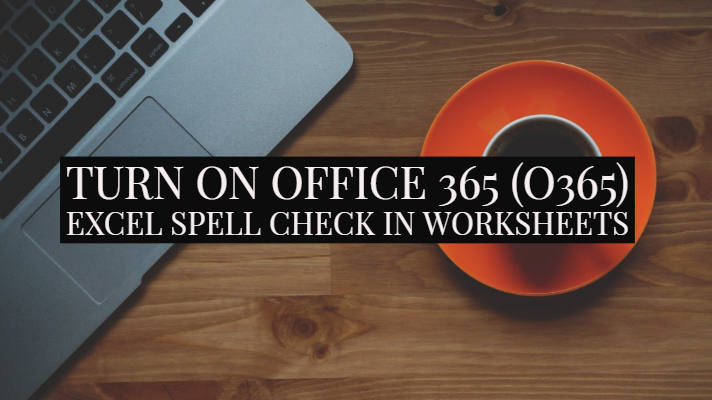Turn on Office 365 (O365) Excel Spell Check in Worksheets